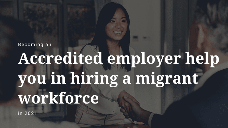 How Can Becoming an Accredited Employer Help You in Hiring a Migrant Workforce in 2021?