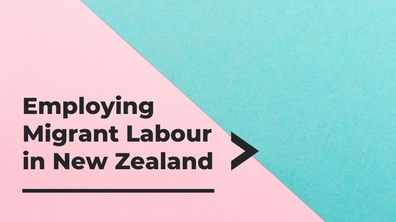 Employing Migrant Labour in New Zealand - What is Changing?