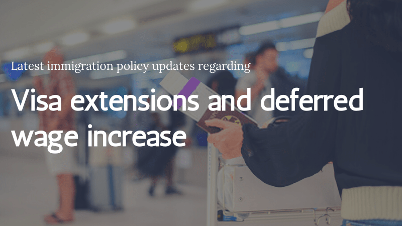 Get Yourself Familiar With the Latest Immigration Policy Updates Regarding Visa Extensions and Deferred Wage Increase
