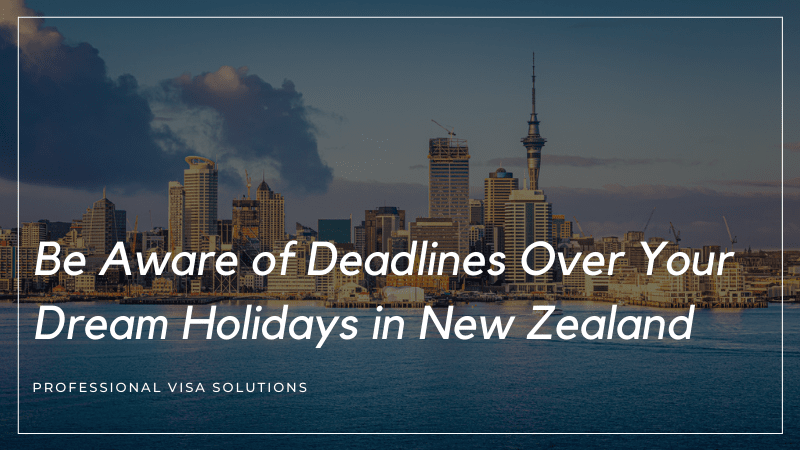 Be Aware of Deadlines Over Your Dream Holidays in New Zealand!