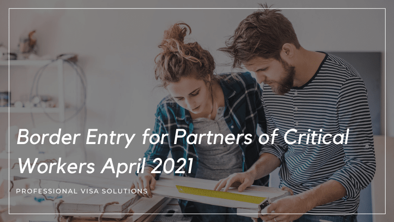 Border Entry for Partners of Critical Workers April 2021