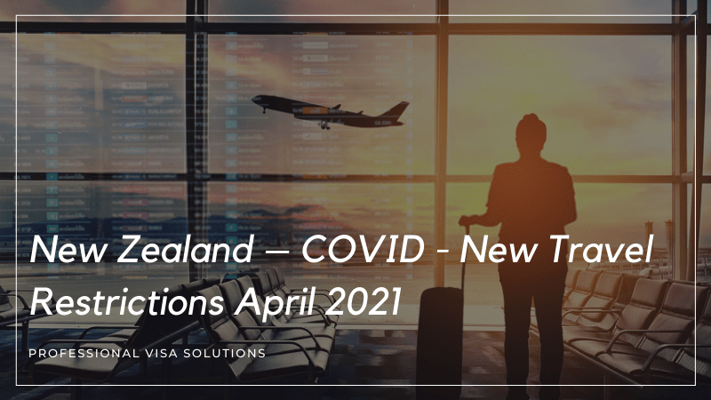 New Zealand – COVID - New Travel Restrictions April 2021