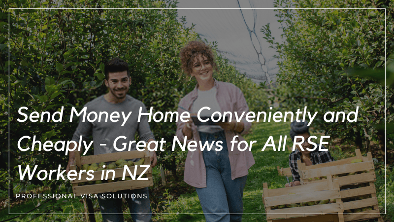 Send Money Home Conveniently and Cheaply- Great News for All RSE Workers in NZ