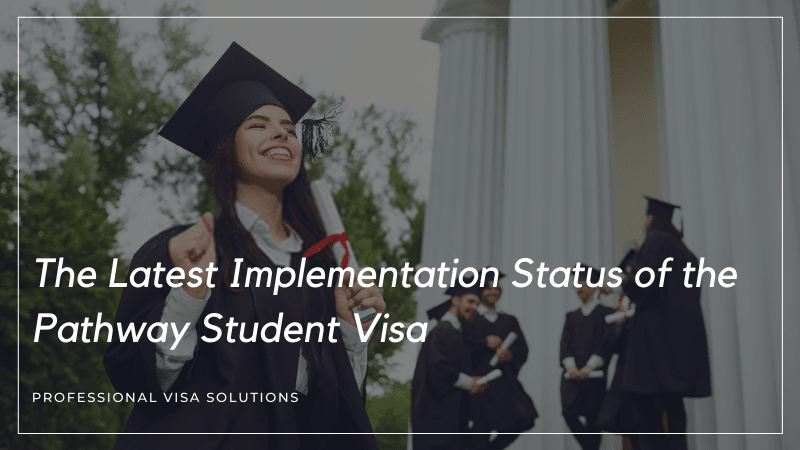 The Latest Implementation Status of the Pathway Student Visa