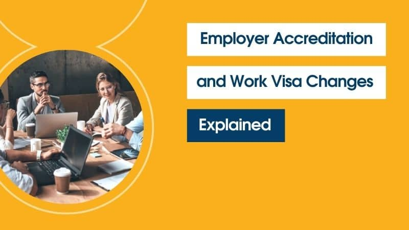 Employer Accreditation and Work Visa Changes – Explained
