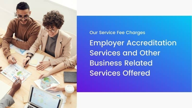 Our Service Fee Charges – Employer Accreditation Services and Other Business Related Services Offered