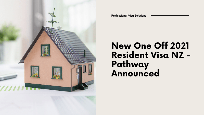 New One Off 2021 Resident Visa NZ - Pathway Announced